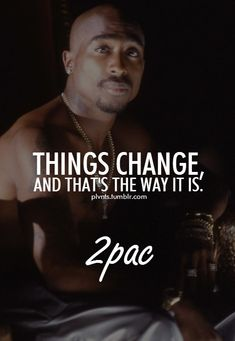 Things change, and that's the way it is. - Things change, and that's the way it is. Things change, and that's the way it is. Tupac Quotes, Gangster Quotes, Dope Quotes, Rapper Quotes, Real Life Quotes, Badass Quotes, Fact Quotes, Lyric Quotes, Tupac Lyrics
