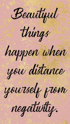 Beautiful things happen when you distance yourself from negativity. - Sprüche - The Stylish Quotes Self Love Quotes, Happy Quotes, True Quotes, Words Quotes, Great Quotes, Quotes To Live By, Motivational Quotes, Inspirational Quotes, Quotes Quotes