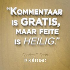 """Kommentaar is gratis, maar feite is heilig."" - Charles P. Scott #quotes #words #inspiration"