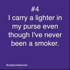 It's true...you never know when you're going to need to start a campfire...