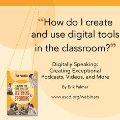 Check out this free webinar on how to use digital communication tools in the classroom by Erik Palmer, author of the ASCD book, Teaching the Core Skills of Listening and Speaking.