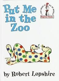 Put Me in the Zoo ~ Robert Lopshire, illust by P.D. Eastman