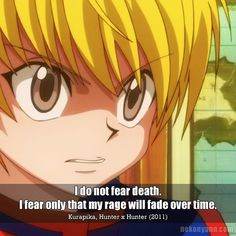 Kurapika (クラピカ) Anime quote: I do not fear death. I fear only that my rage will fade over time. (Kurapika, Hunter x Hunter (2011))