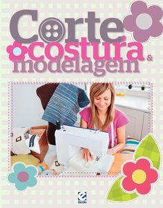 Corte, Costura & Modelagem. Aprenda a Customizar Sua Própria Moda!