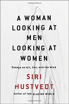 A Woman Looking at Men Looking at Women: Essays on Art, Sex, and the Mind: Siri Hustvedt: 9781501141096: Amazon.com: Books