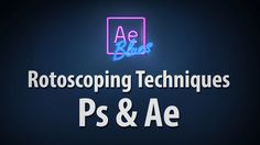 Rotoscoping Techniques - Photoshop & After Effects