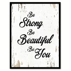 Be Strong Be Beautiful Be You Quote Saying Canvas Print Picture Frame Home Decor Wall Art x - Shabby Chic), Black How To Clean Copper, Inspirational Signs, Dot And Bo, Home Decor Wall Art, Room Decor, Print Pictures, Wall Quotes, Quotes Quotes, Life Quotes