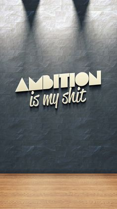 Ambition Is My Shit iPhone 6 Plus HD Wallpaper
