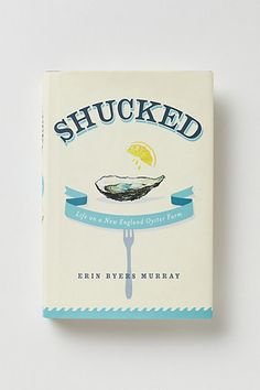 Shucked: a book about one woman's turn with oyster farming.  I like this; it's a little light and fluffy and I would have liked more factual information about the oyster breeding and growing process, but it was  a fun read none the less… and I'll appreciate my oyster eating a little more now
