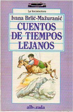 """BRLIĆ-MAŽURANIĆ, Ivana. Cuentos de Tiempos Lejanos (Priče iz davnine). Ed. Alborada S.A. (Colección La Locomotora, nº 48), Madrid, 1988. ISBN: 84-7772-103-3 [Trad.: Mercedes Corral / Cubierta de Batlle-Martí] De cómo Potjeh buscó la verdad (I-VII), Regoc (I-II), El Bosque de Stribor (I-II), Primulin y Violeta  (I-XIX), Manguito el Holgazán y los Nueve Principitos (I-VIII), El Padrino Sol y la Novia Neva (Capítulo único), Jagor (I-IV) """"Hace mucho tiempo, en el claro de un bosque de hayas..."""""""