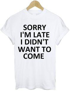 Sorry I'm Late T-shirt