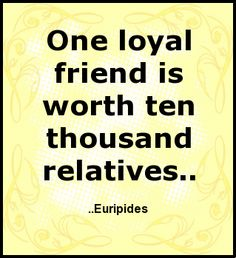 One loyal friend is worth ten thousand relatives. Revolution Quotes, Quotes To Live By, Me Quotes, Best Motto, Wise People, Wit And Wisdom, Loyal Friends, Soul Sisters, Quotable Quotes