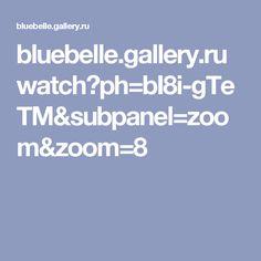 bluebelle.gallery.ru watch?ph=bI8i-gTeTM&subpanel=zoom&zoom=8