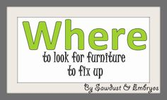 WHERE to look for furniture to fix up! | Sawdust and Embryos