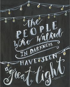 """""""The people who walked in darkness have seen a great light"""" Isaiah 9:2"""
