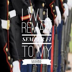 """""""I will remain semper fi to my Marine."""" Great inspiration for surviving deployment struggles!"""