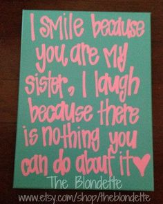 I smile because you are my sister, I laugh because there is nothing you can do about it. Sister Quote. Sister. 9 x 12 Quote Canvas.