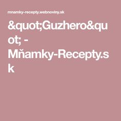 """Guzhero"" - Mňamky-Recepty.sk Recipes, Rezepte, Recipe, Cooking Recipes"