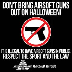 A reminder from AirSplat: DO NOT BRING YOUR AIRSOFT GUNS OUT ON HALLOWEEN! It is dangerous to wield your weapon around in public. People may mistake your airsoft gun for a real weapon and may take it as a threat and act upon it. Though your airsoft gun may have an orange tip, it is still not worth it to take your airsoft gun out in public for this one night. We have enough chances to carry our airsoft guns around when we are playing on the field so play smart and stay safe this Halloween!