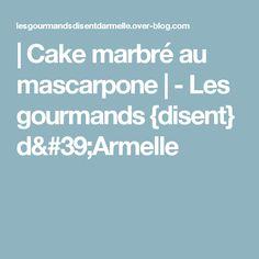 | Cake marbré au mascarpone | - Les gourmands {disent} d'Armelle