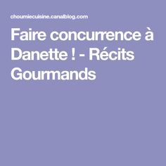 Faire concurrence à Danette ! - Récits Gourmands
