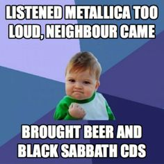 oh god, I wish! well, i don't drink or listen to Black Sabbath (yet) but, idk, Amon Amarth and copious amounts of caffeinated beverages.