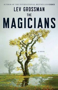 The Magicians, by Lev Grossman; FANTASY -- RML STAFF PICK (Beth)