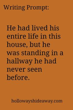 """""""He had lived his entire life in this house, but he was standing in a hallway he had never seen before."""" #writingprompt"""