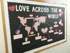 Love Across the World - great idea for February bulletin board. Not sure why Africa is backwards and Australia is upside-down though :/