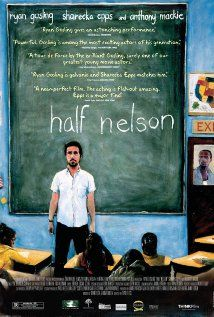 "half nelson starring Ryan Gosling ""An inner-city junior high school teacher with a drug habit forms an unlikely friendship with one of his students after she discovers his secret."""