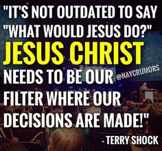 """""""It's not outdated to say """"What Would Jesus Do?"""" Jesus Christ need to be our filter where our decisions are made! A Matter Of Faith, What Would Jesus Do, Sound Words, Clever Quotes, Keep The Faith, Best Inspirational Quotes, Bible Verses Quotes, Spiritual Inspiration, Trust God"""