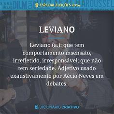 Que tem comportamento insensato, irrefletido, irresponsável; que não tem seriedade. Adjetivo usado exaustivamente por Aécio Neves em debates.