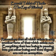 Remember, that all which exists is only another form of that which exists not. Everything that has being is passing into yet other being and thou thyself are not an exception. ~ Emerald Tablet of Thoth (The Key of Wisdom)