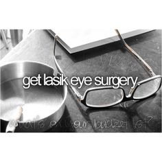 i might get Lasik. It freaks me out, though. :) Global Laser Cosmetics and Global Laser Vision