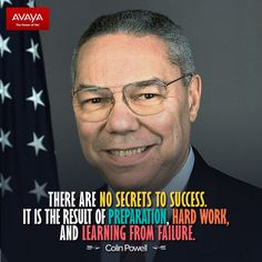 there are no secrets to success.  it is the result of preparation, hard work and learning from failure - Colin Powell