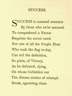success is counted sweetest analysis essay In her poem success is counted sweetest, published in 1864, emily dickinson uses great images of a winning army and a dying soldier to illustrate that only those who have experienced defeat can understand and acknowledge the real value of success, and people require privation to fully appreciate something.