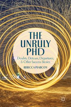 Impact of Social Sciences – Book Review: The Unruly PhD: Doubts, Detours, Departures, and Other Success Stories by Rebecca Peabody