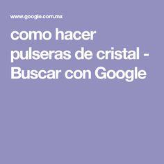 como hacer pulseras de cristal - Buscar con Google