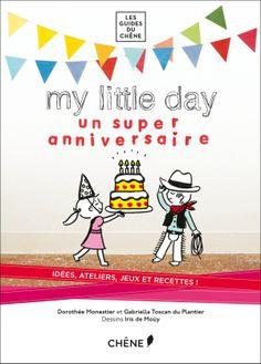 MY LITTLE DAY : un super anniversaire, Gabriella Toscan du Plantier, Les guides du Chêne