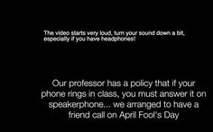 You see, the professor has a policy that if your phone rings during class, you have to answer it on speakerphone. | This College Student Pulled Off The April Fools Prank To End All April Fools Pranks On Her Professor