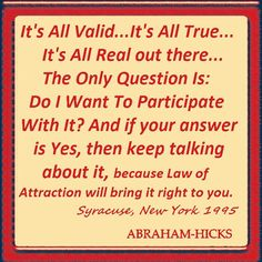 """It's all valid..."" - Abraham-Hicks"