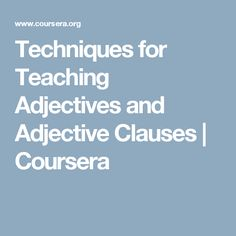 Techniques for Teaching Adjectives and Adjective Clauses | Coursera