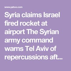 """Syria claims Israel fired rocket at airport                 The Syrian army command warns Tel Aviv of repercussions after a """"flagrant"""" attack on a military facility west of Damascus.Caused a fire »"""