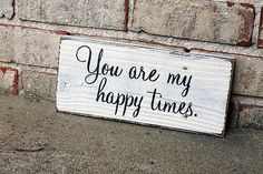 You Are My Happy Times - Painted Wood Sign