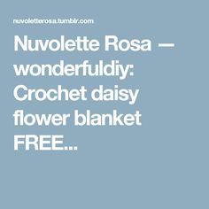 Nuvolette Rosa — wonderfuldiy:   Crochet daisy flower blanket FREE... Diy Crochet Flowers, Crochet Daisy, Flower Granny Square, Blanket, Free, Blankets, Cover, Comforters