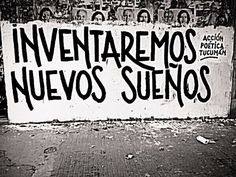 Invent new dreams - Accion Poetica Best Quotes, Love Quotes, Favorite Quotes, Inspirational Quotes, Graffiti Quotes, Language Quotes, Love Phrases, Street Art Graffiti, Spanish Quotes