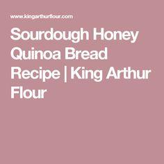 Sourdough Honey Quinoa Bread Recipe | King Arthur Flour