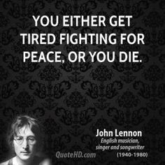 You Either Get Tired Fighting For Peace Or Die