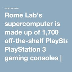 Rome Lab's supercomputer is made up of 1,700 off-the-shelf PlayStation 3 gaming consoles | syracuse.com