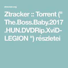 "Ztracker :: Torrent ("" The.Boss.Baby.2017.HUN.DVDRip.XviD-LEGION "") részletei"